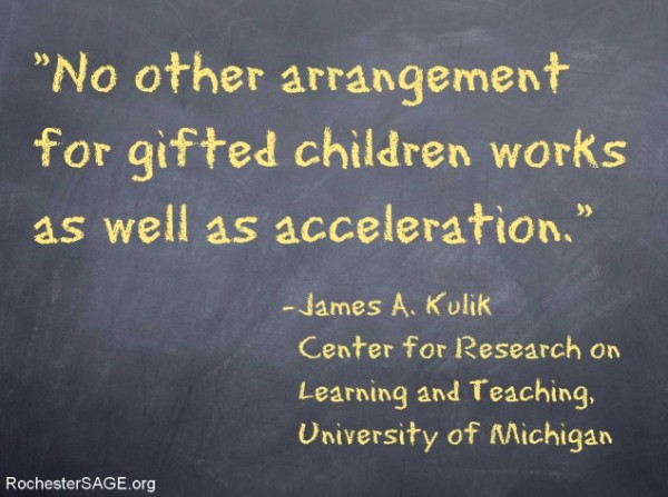 No other arrangement for gifted children works as well as acceleration.