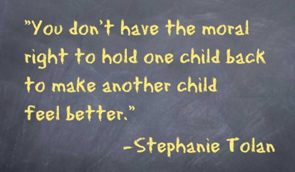 You don't have the moral right to hold one child back to make another child feel better. – Stephanie Tolan
